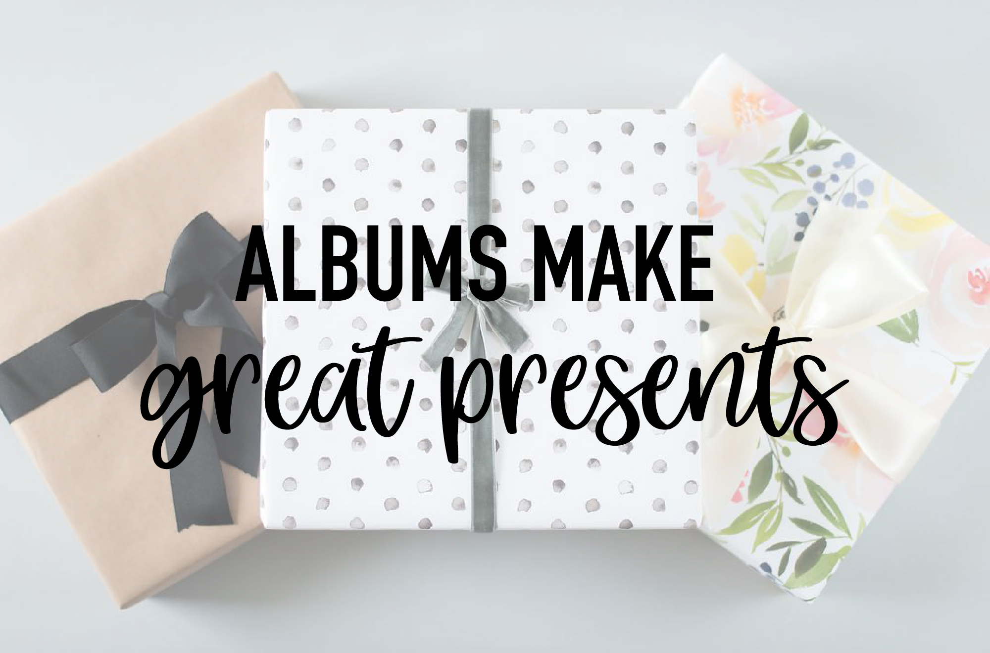 Albums make great presents!